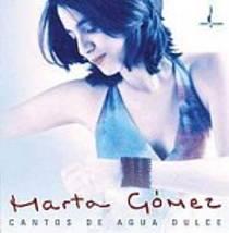 Gomez, Marta: Cantos De Agua Dulce