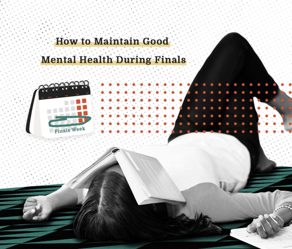 7 Ways to Maintain Good Mental Health During Finals Week