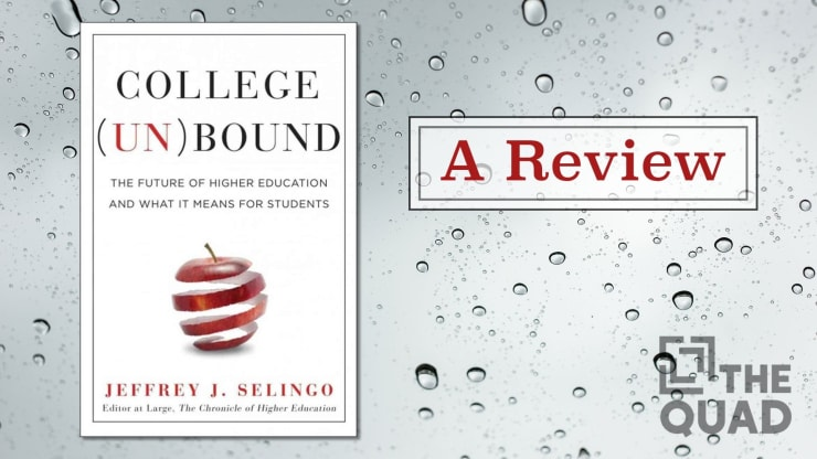 Jeffrey Selingo's College Unbound: the Future of Higher Education