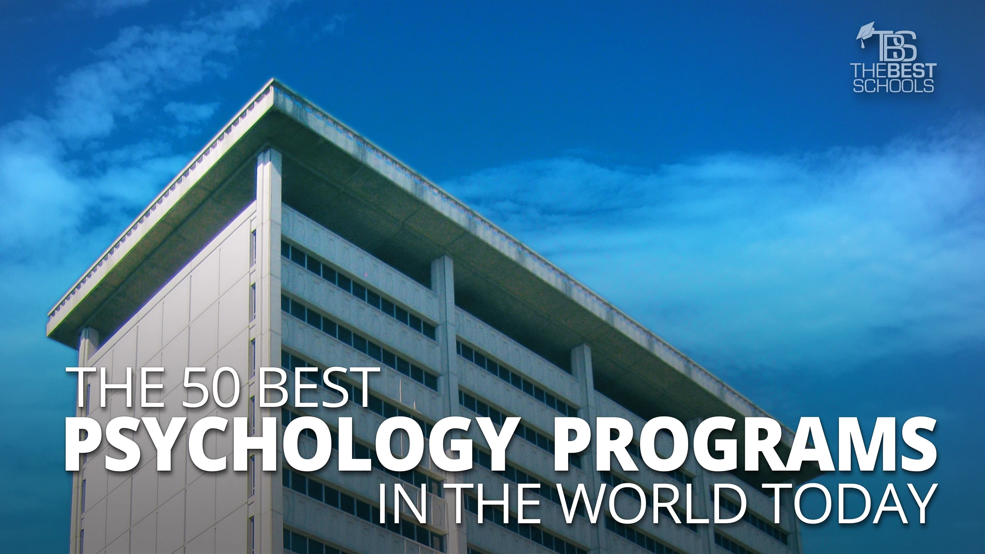 The 50 Best Psychology Programs in the World Today