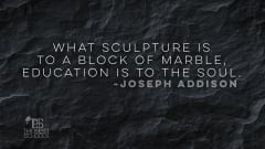 "Image #36: ""What sculpture is to a block of marble, education is to the soul.""—Joseph AddisonJoseph Addison Quote"