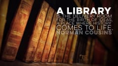 "Image #54: ""A library is the delivery room for the birth of ideas, a place where history comes to life.""Norman Cousins Quote"