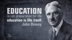 "Image #28: ""Education is not preparation for life; education is life itself.""—John DeweyJohn Dewey Quote"