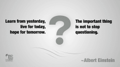 "Image #59: ""Learn from yesterday, live for today, hope for tomorrow. The important thing is not to stop questioning.""Albert Einstein Quote"