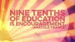"Image #56: ""Nine tenths of education is encouragement.""Anatole France Quote"
