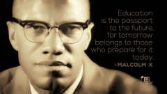 "Image #14: ""Education is the passport to the future, for tomorrow belongs to those who prepare for it today.""Malcolm X Quote"