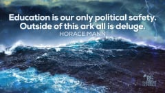 "Image #58: ""Education is our only political safety. Outside of this ark all is deluge.""Horace Mann Quote"