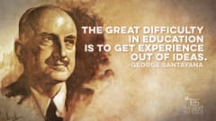 "Image #16: ""The great difficulty in education is to get experience out of ideas.""George Santayana Quote"