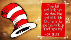 "Image #23: ""Think left and think right and think low and think high. Oh, the thinks you can think up if only you try!""—Dr. SeussDr. Seuss Quote"