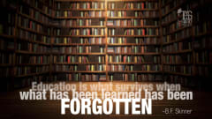 "Image #32: ""Education is what survives when what has been learned has been forgotten.""—B.F. SkinnerB.F. Skinner Quote"