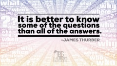 "Image #42: ""It is better to know some of the questions than all of the answers.""James Thurber Quote"
