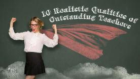 10 Realistic Qualities of Outstanding Teachers
