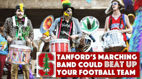Stanford's Marching Band Could Beat Up Your Football Team