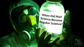 When Did Mad Science Become Regular Science?