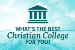 What's the Best Christian College For You?