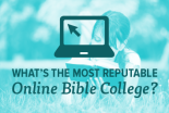 What's the Most Reputable Online Bible College?