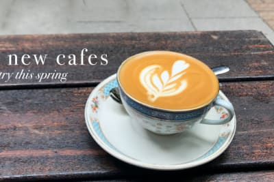 5 New Cafés to Try this Spring 2017
