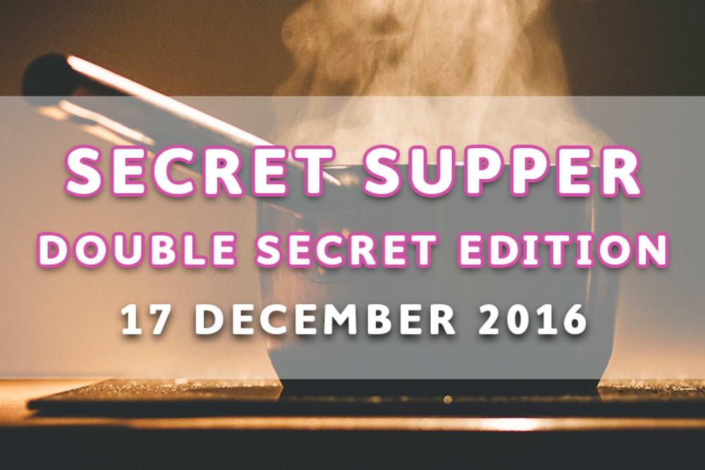 SOLD OUT: Secret Supper – Double Secret Edition