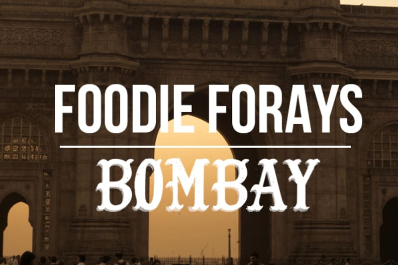 Foodie Forays - Mumbai [Magazine Feature]