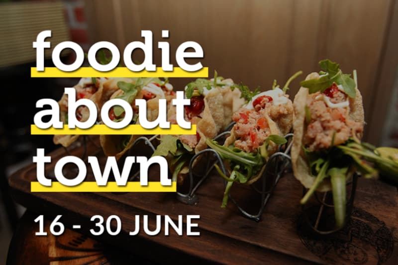 Foodie about Town: 16–30 June 2017