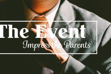 The Event: Impress the Parents [Magazine Feature]
