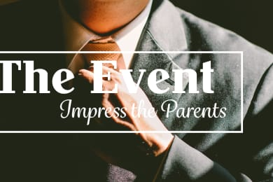The Event: Impress the Parents [Magazine Feature]