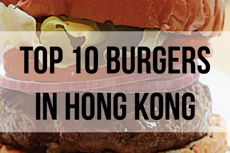 Hong Kong's 10 Best Burgers