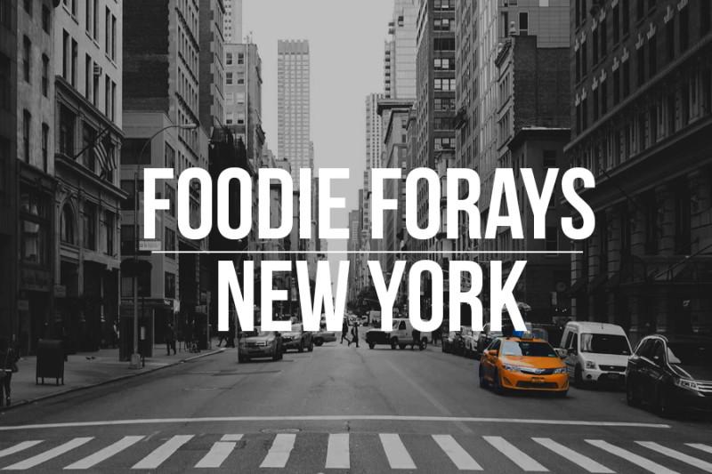 Foodie Forays - New York [Magazine Feature]