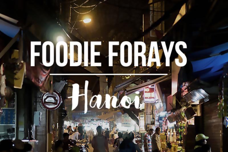 Foodie Forays - Hanoi [Magazine Feature]