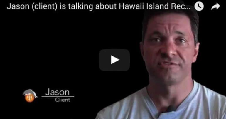 Hawaii Island Recovery saved my life