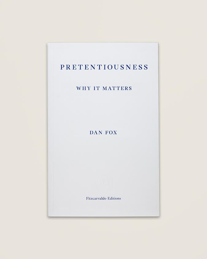 In defence of pretentiousness | Dan Fox