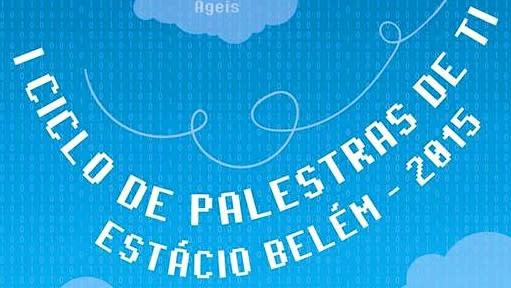 I Ciclo de Palestras de TI da Estácio Belém 2015