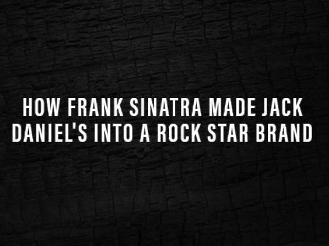 How Frank Sinatra Made Jack Daniel's Into A Rock Star Brand