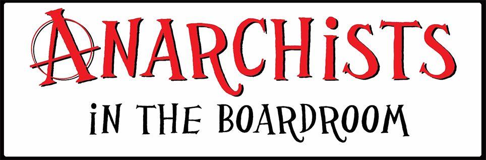 Anarchistsintheboardroom