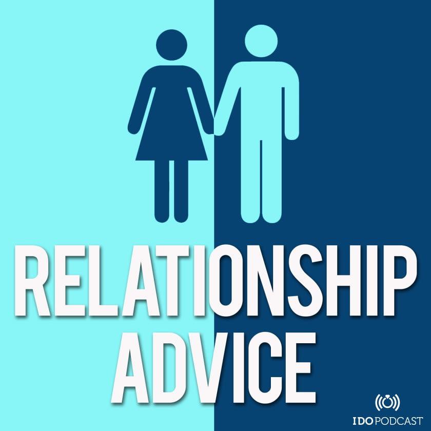 I Do. Relationship Advice