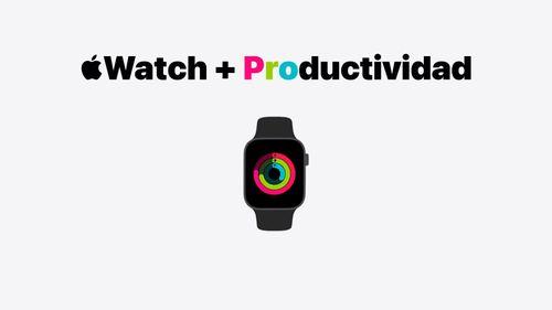 Como usar el Apple Watch de forma productiva