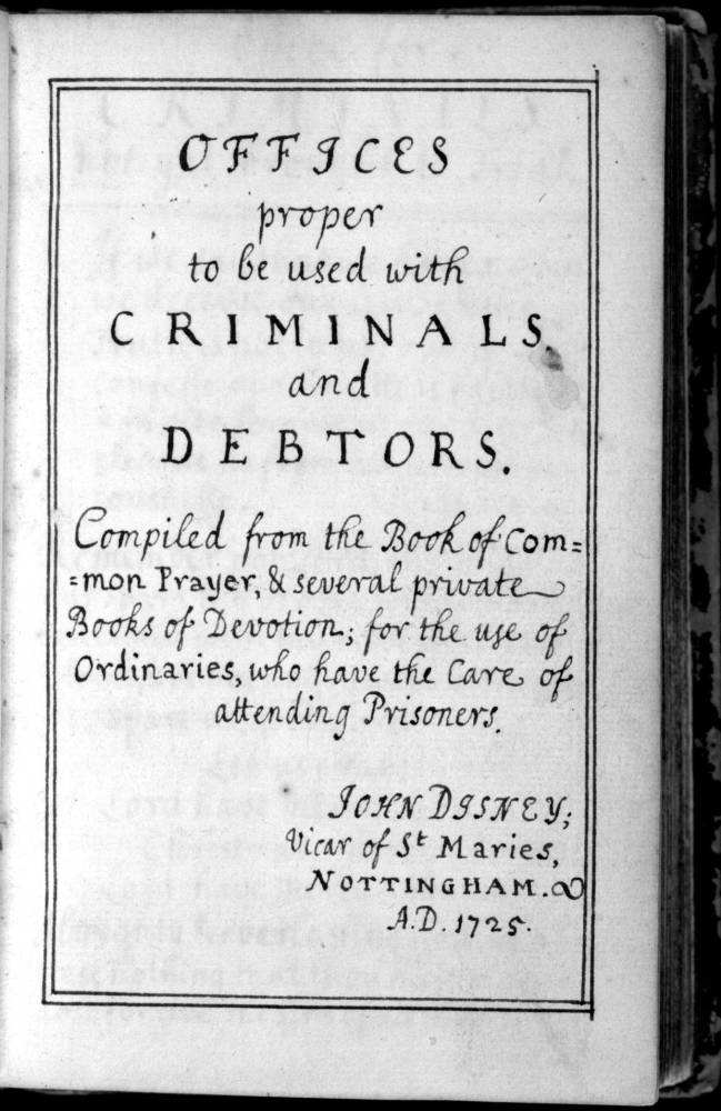 """1725 manuscript """"Offices proper to be used with criminals and debtors"""" from John Disney, the vicar of St. Mary's in Nottingham, which details how to minister to prisoners."""
