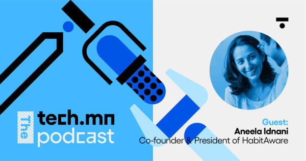 The tech.mn Podcast: Meant to Be with Aneela Idnani of HabitAware
