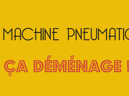 LA MACHINE PNEUMATIQUE ... CA DÉMÉNAGE !