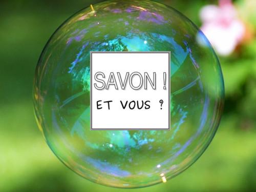 SAVON ! ET VOUS ?