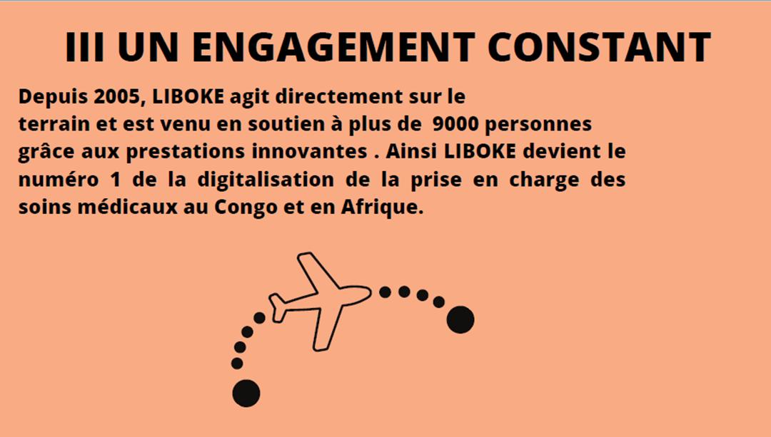 Depuis 2005, LIBOKE agit directement sur le terrain et est venu en soutien à plus de 9000 personnes grâce aux prestations innovantes . Ainsi LIBOKE devient le numéro 1 de la digitalisation de la prise en charge des soins médicaux au Congo et en Afrique.