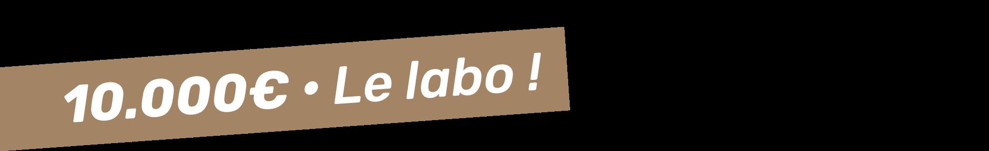 10000 euros - le labo