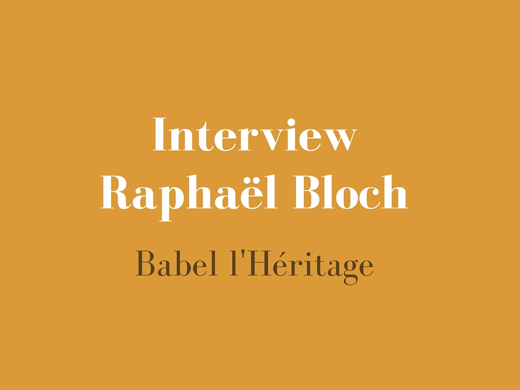 Interview Raphaël Bloch - Babel l'Héritage