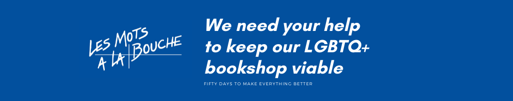 We need your help to keep our LGBTQ+ bookshop viable.