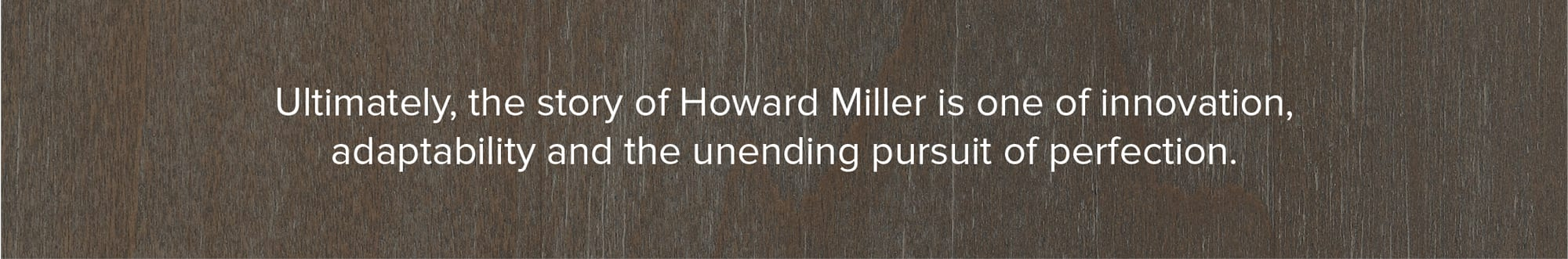 Howard Miller's Unending Pursuit of Perfection