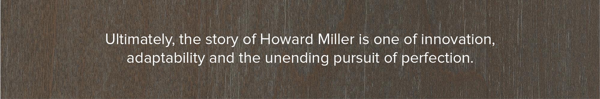 Howard Miller's Unending Pursuit of Perfection