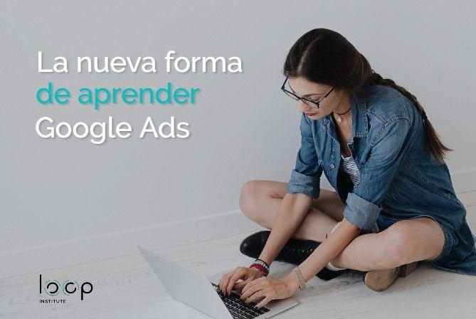 La nueva forma de aprender Google Ads