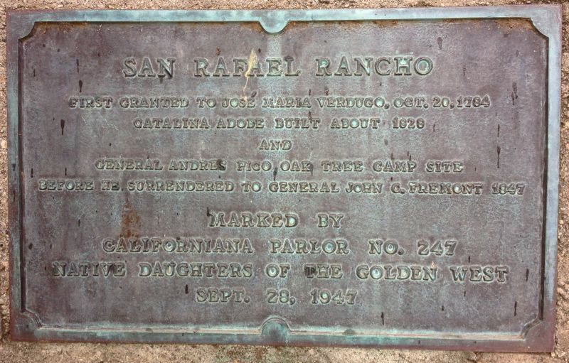San Rafael Rancho- Andres Pico camped here before surrendering to John Fremont.