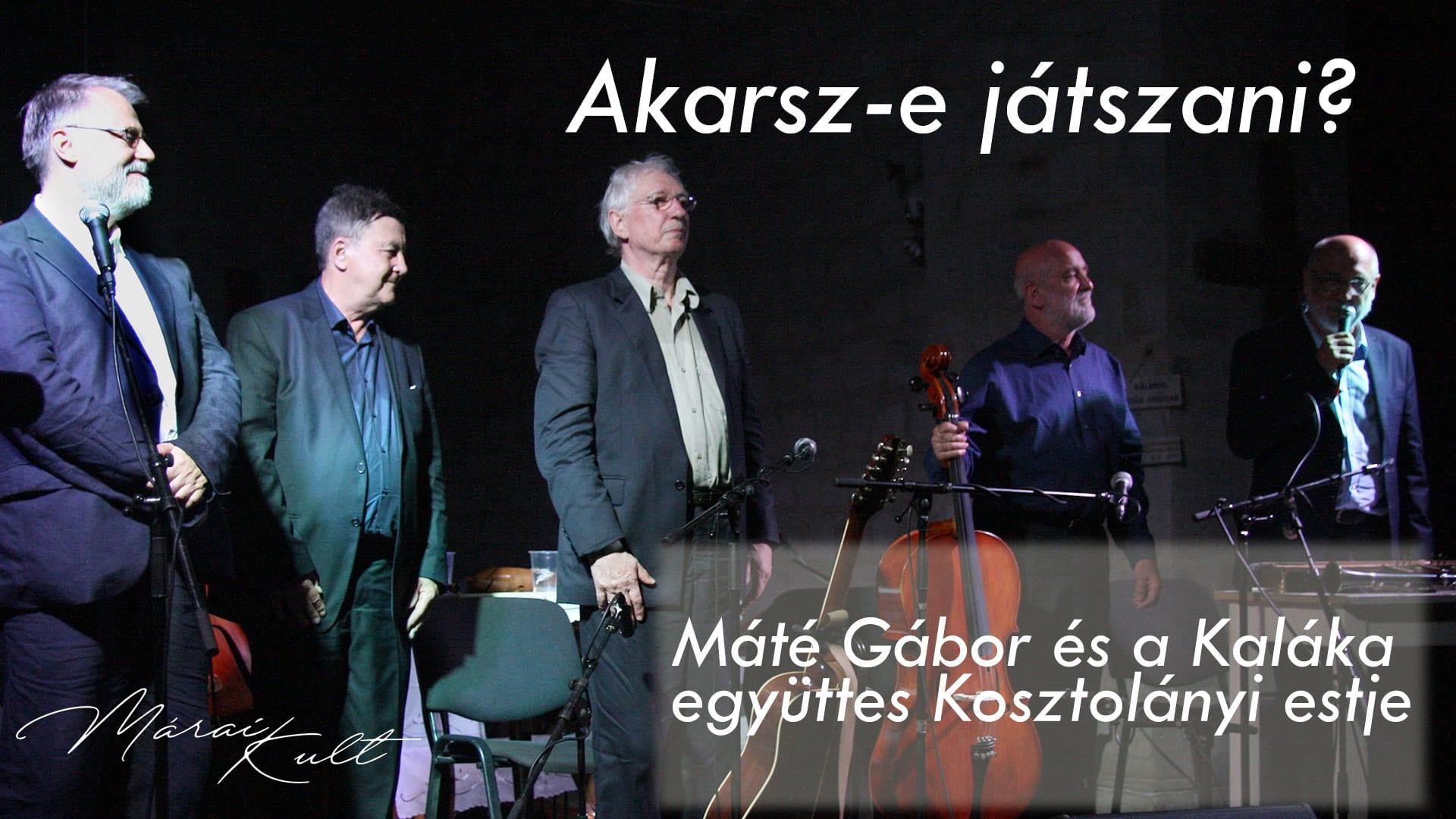 ZENE SZÓVAL - AKARSZ-E JÁTSZANI? - Máté Gábor és a Kaláka együttes Kosztolányi estje