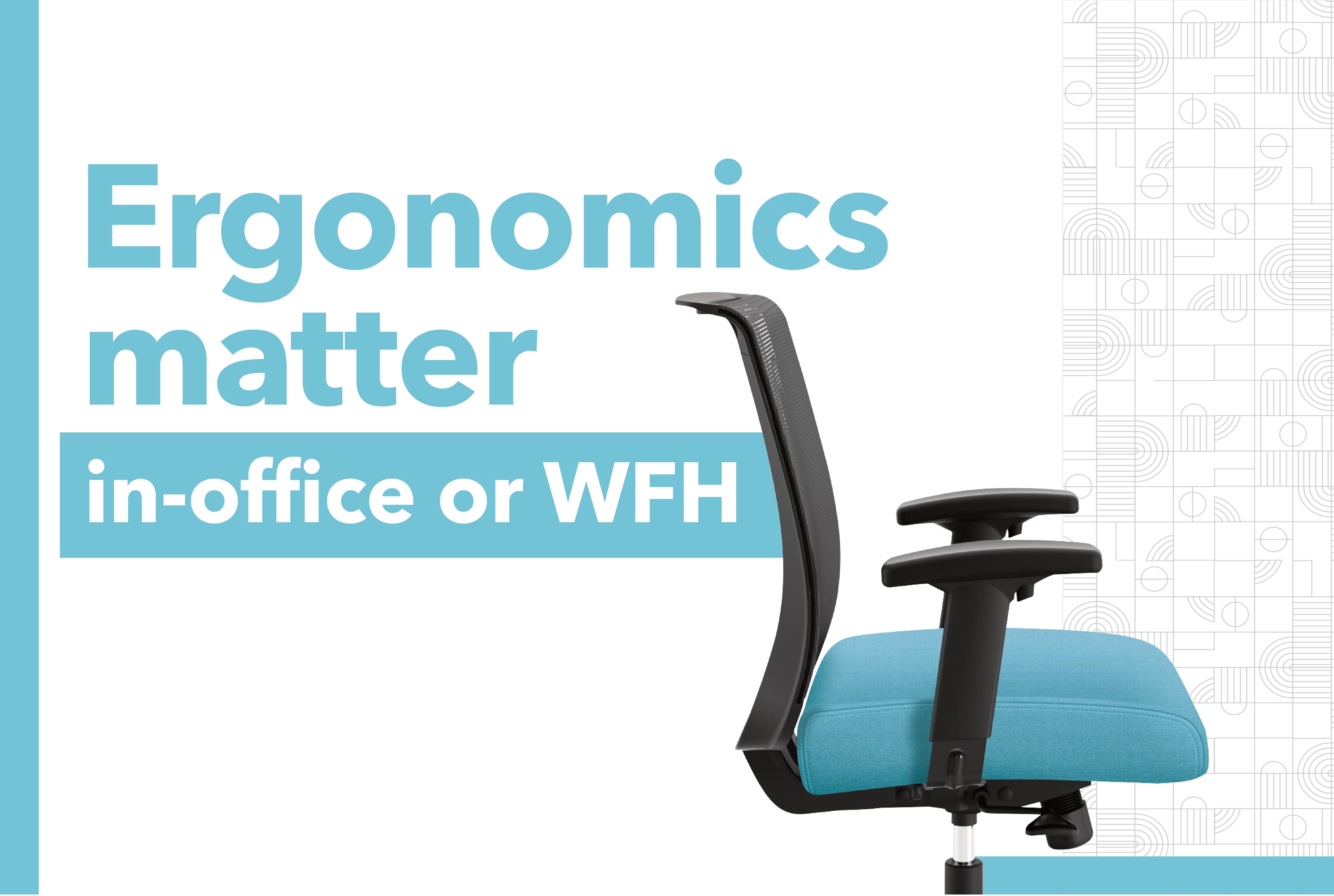 Ergonomics matter in-office or WFH